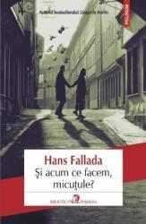 Si acum ce facem micutule - Hans Fallada