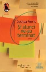 Si atunci ne-au terminat - Joshua Ferris