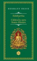 Siddhartha. Calatoria spre Soare Rasare Ed.2013 - Hermann Hesse