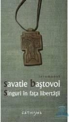 Singuri in fata libertatii - Savatie Bastovoi