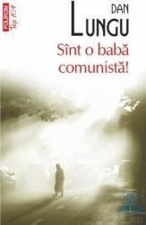 Sint o baba comunista - Dan Lungu Carti