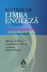 Sinteze de limba engleza. 2000 de teste-grila - Mona Arhire Anamaria Micu Tania Musina