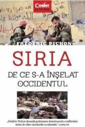 Siria. De Ce S-a Inselat Occidentul - Frederic Pic
