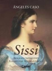 Sissi. Biografia Imparatesei Elisabeta De Austro-u