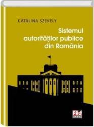 Sistemul autoritatilor publice din Romania - Catalina Szekely