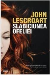 Slabiciunea Ofeliei - John Lescroart Carti