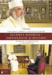 Slujirea Bisericii - Jertfelnicie si bucurie - Daniel Patriarhul Bisericii Ortodoxe Romane