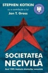 Societatea necivila - Stephen Kotkin Jan T. Gross