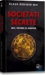 Societati secrete. Mit putere si adevar - Klaus-Rudiger Mai