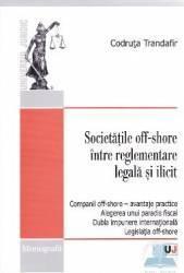 Societatile off-shore intre reglementare legala si ilicit - Codruta Trandafir