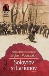 Soloviov si Larionov - Evgheni Vodolazkon