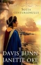 Sotia Centurionului - Davis Bunn Janette Oke Carti