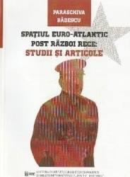 Spatiul Euro-Atlantic post razboi rece studii si articole - Paraschiva Badescu
