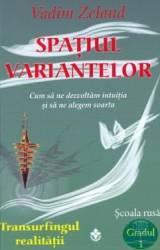 Spatiul variantelor - Vadim Zeland Carti