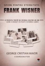 Spion Pentru Eternitate Frank Wisner - George Cristain Maior