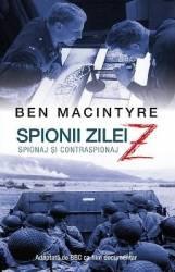 Spionii zilei Z. Spionaj si contraspionaj - Ben MacIntyre Carti