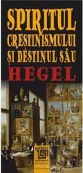 Spiritul Crestinismului Si Destinul Sau - Hegel