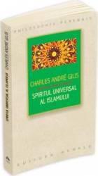 Spiritul universal al Islamului - Charles Andre Gilis