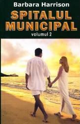 Spitalul municipal vol.2 - Barbara Harrison Carti