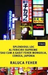 Splendidul loc al fericirii supreme sau cum a gasit Feher Mongolia Coreea si Japonia - Raluca Feher Carti