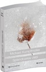 Splendoarea vietii - Michael Kumpfmuller