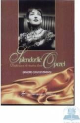 Splendorile operei - Dictionar De Teatru Liric - Grigore Constantinescu