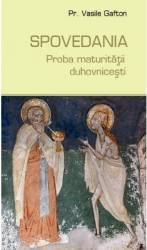 Spovedania Proba Maturitatii Duhovnicesti - Vasile Gafton