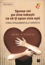 Spune-mi pe cine iubesti ca sa-ti spun cine esti - Marc Pistorio