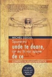 Spune-mi unde te doare iar eu iti voi spune de ce - Michel Odoul