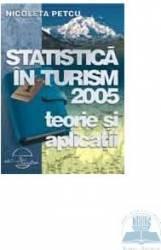 Statistica in turism 2005 - Teorie si aplicatii - Nicoleta Petcu