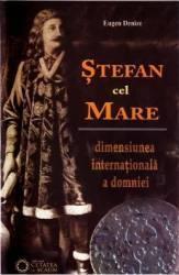 Stefan cel Mare. Dimensiunea internationala a domniei - Eugen Denize