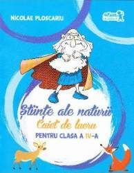 Stiinte ale naturii cls 4 Caiet - Nicolae Ploscariu
