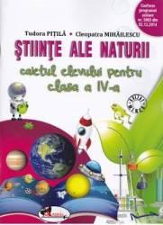 Stiinte ale naturii cls 4 caiet - Tudora Pitila Cleopatra Mihailescu