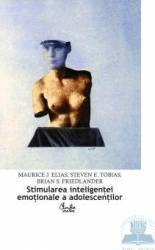 Stimularea inteligentei emotionale a adolescentilor - Maurice J. Elias Steven E. Tobias Brian S. F Carti
