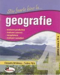 Stiu foarte bine la... Geografie clasa 4 - Tudora Pitila Cleopatra Mihailescu