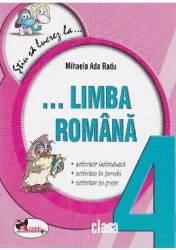 Stiu sa lucrez la... limba romana cls 4 - Mihaela Ada Radu