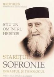 Stiu un om intru Hristos. Staretul Sofronie isihastul si theologul - Ierotheos Mitropolit Al Nafpaktosului