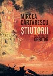 Stiutorii. Trei povestiri din Orbitor - Mircea Cartarescu - PRECOMANDA