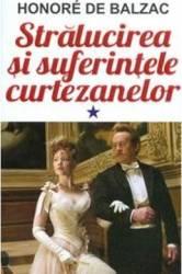 Stralucirea si suferintele curtezanelor vol.1 - Honore de Balzac Carti