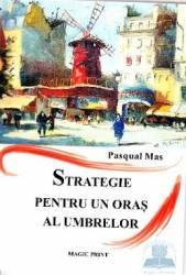 Strategie pentru un oras al umbrelor - Pasqual Mas