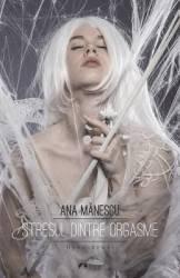 Stresul dintre orgasme - Ana Manescu