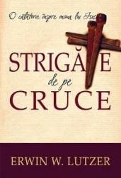 Strigate de pe cruce - Erwin W. Lutzer