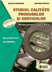 Studiul calitatii produselor si serviciilor - Clasa 12 - Manual - Nicoleta Singureanu Cristiana Mateciuc