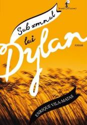Sub semnul lui Dylan - Enrique Vila-Matas