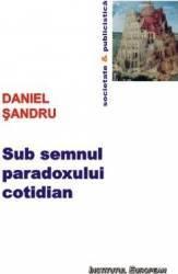 Sub semnul paradoxului cotidian - Daniel Sandru title=Sub semnul paradoxului cotidian - Daniel Sandru