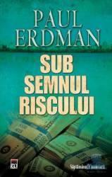 Sub semnul riscului - Paul Erdman Carti