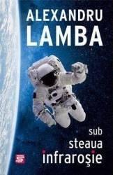 Sub steaua infrarosie - Alexandru Lamba Carti