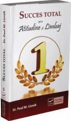 Succes total prin atitudine si limbaj - Dr. Paul M. Lisnek Carti