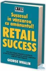 Succesul in vanzarea cu amanuntul Retail success - George Whalin