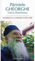 Suferinta ca binecuvantare - Parintele Gheorghe Calciu Dumitreasa
